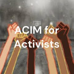 """""""A Course in Miracles"""" for Activists"""